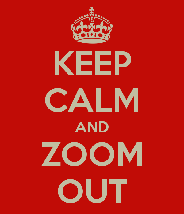 keep-calm-and-zoom-out